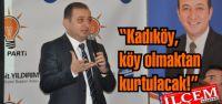 Kadıköy, köy olmaktan kurtulacak!