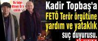 Kadir Topbaş'a FETÖ Terör örgütüne yardım ve yataklık suç duyurusu.