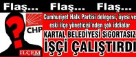 Kartal Belediyesi Sigortasız işçi çalıştırıp emeğini sömürdü!