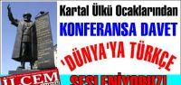 Kartal Ülkü Ocaklarından Konferansa davet. Dünyaya Türkçe Sesleniyoruz!