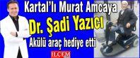 Kartal'lı Murat Amcaya Dr. Şadi Yazıcı Akülü araç hediye etti