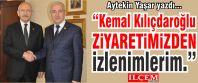 Kemal Kılıçdaroğlu ziyaretinden izlenimler