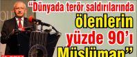 """Kılıçdaroğlu """"Dünyada terör saldırılarında ölenlerin yüzde 90'ı Müslüman"""""""