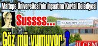 Maltepe Üniversitesinin inşaatı ne alemde? Kartal Belediyesi neden sus pus!