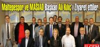 Maltepespor ve MASİAD Başkan Ali Kılıç'ı Ziyaret ettiler