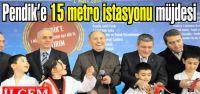 Pendik'e 15 metro istasyonu müjdesi