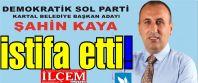 Şahin Kaya DSP'den istifa etti.