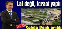 Şelale Park Açıldı. Yazıcı 'Türkiye'deki İlk 10 Belediyeden Birisiyiz'