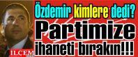 Taner Özdemir, ''Partimize ihaneti bırakın!!!''