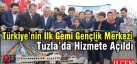 Türkiye'nin İlk Gemi Gençlik Merkezi...