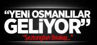 'Yeni Osmanlı Geliyor Dikkat!' diye endişeyle uyardı!