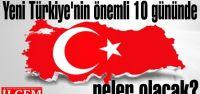 Yeni Türkiye'nin önemli 10 gününde neler...
