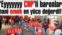 Mahmut Şengül 'Eyyyyyyy CHP li baronlar hani emek en yüce değerdi!'