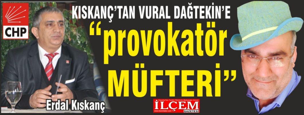Vural Dağtekin'e Provokatör, Müfteri dedi.