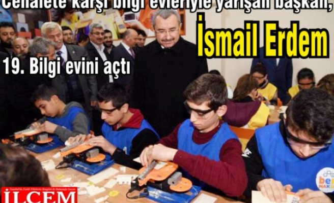 Cehalete karşı bilgi evleriyle yarışan başkan, İsmail Erdem