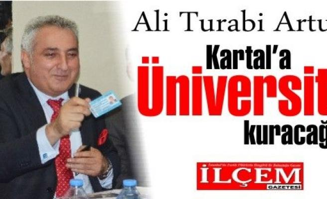 Ali Turabi ARTUÇ 'Kartal'a Vakıf Üniversitesi Kuracağız!'