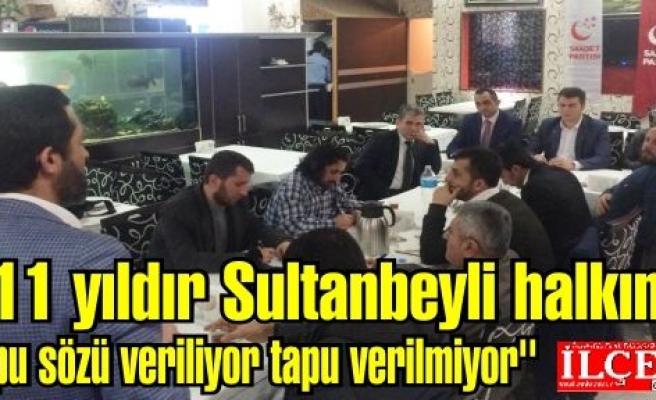 Bülbül, ''11 yıldır Sultanbeyli halkına tapu sözü veriliyor tapu verilmiyor''