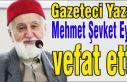 Gazeteci Yazar Mehmet Şevket Eygi vefat etti.