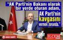 AK Parti'nin Bakanı olarak bir yerde oturan...