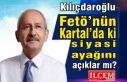 Kılıçdaroğlu Fetö'nün Kartal'da ki siyasi...