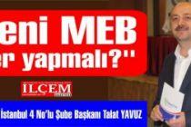 Talat YAVUZ ''Yeni MEB neler yapmalı?''
