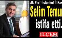 Selim Temurci istifa etti.