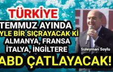 """Süleyman Soylu, """"Türkiye Temmuz ayında öyle bir sıçrayacak ki, ABD çatlayacak!"""""""