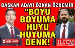 """Özkan Özdemir """"Boyu boyuma, huyu huyuma denk!"""""""