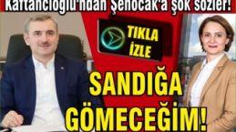 Kaftancıoğlu'ndan Şenocak'a şok sözler. İl başkanını sandığın dibine gömeceğim!