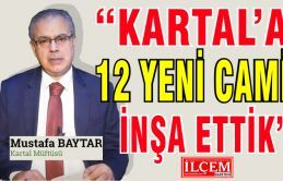 "Mustafa Baytar ""Kartal'a 12 yeni Cami inşa ettik."