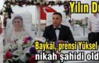 Baykal, prensi Yüksel Çiftçi'nin nikah şahidi...