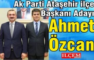 Ahmet Özcan, Ak Parti Ataşehir İlçe Başkanı...