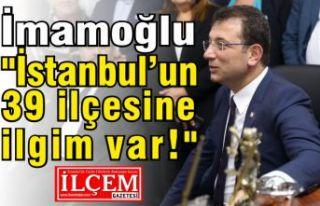 """İmamoğlu """"İstanbul'un tüm 39 ilçesine..."""