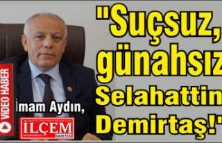 """İmam Aydın, """"Suçsuz, günahsız Selahattin..."""