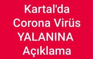 Kartal'da Korona Virüs yalanına açıklama...