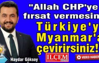 """Haydar Göksoy, """"Allah CHP'ye fırsat vermesin!..."""