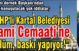CHP'li Kartal Belediyesi Cami Cemaati'ne Zulüm, baskı...