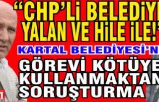 CHP'li Kartal Belediyesi'ne görevi kötüye kullanmaktan...