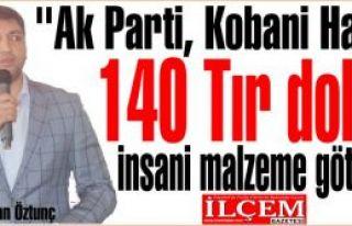 Cihan Öztunç ''Ak Parti Kobani Halkına 140 Tır...