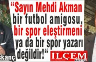 "Erdal Kıskanç ""Sayın Mehdi Akman bir futbol amigosu,..."