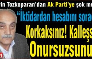 Hüseyin Tozkoparan'dan Ak Parti'ye şok mesajlar...