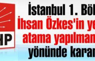 İstanbul 1. Bölge Özkes'in yerine atama yapılmaması...
