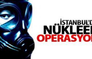 İstanbul'da 7 yerde Nükleer Operasyon