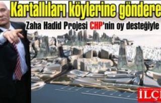 Kartallıları köylerine gönderecek Zaha Hadid Projesi...