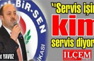 Talat YAVUZ ''Servis işini, kim servis diyor?''