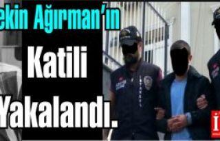Tekin Ağırman'ın katili yakalandı!
