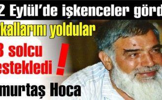 12 Eylül  mağduru Timurtaş Hoca'nın sakallarını yolup işkenceler yapmışlar