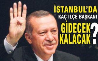 AK Parti İstanbul'da hangi ilçe başkanları gidecek, kaçı kalacak?