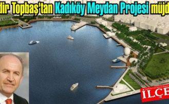 Kadir Topbaş'tan Kadıköy Meydan Projesi müjdesi