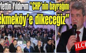 Seyfettin Yıldırım 'CHP'nin bayrağını Çekmeköy'e dikeceğiz'